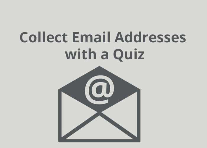 Grey background with dark grey email icon and Collect Email addresses with a quiz