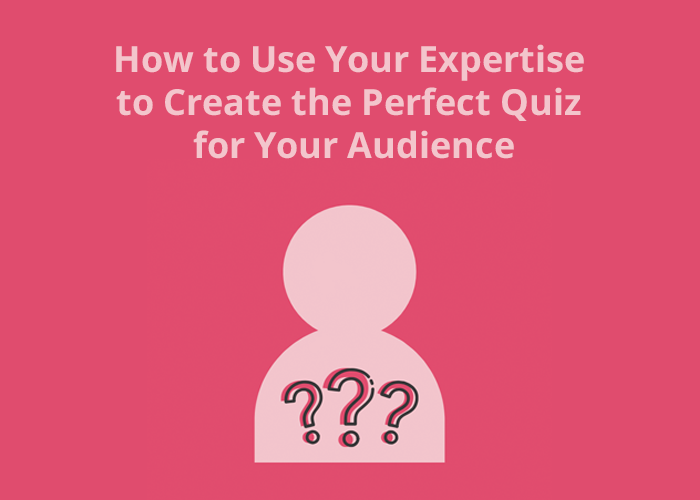 pink background with a person icon and How to Use Your Experience to Create the Perfect Quiz for Your Audience
