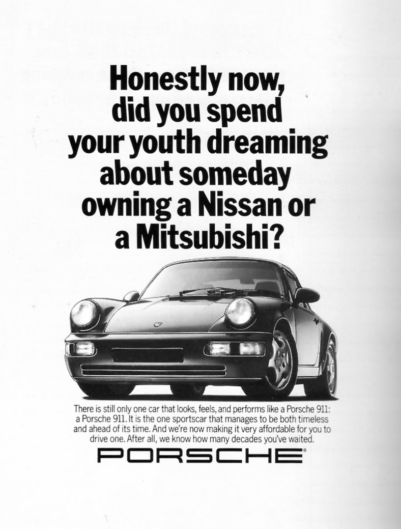 print ad from porshe with picture of a car and Did you spend your youth dreaming of someday owning a Nissan or Mitsubishi? and why you should by a Porshe