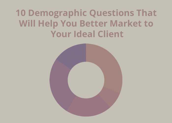 donut graph on grey background with 10 demographic questions to help you better market to your ideal client