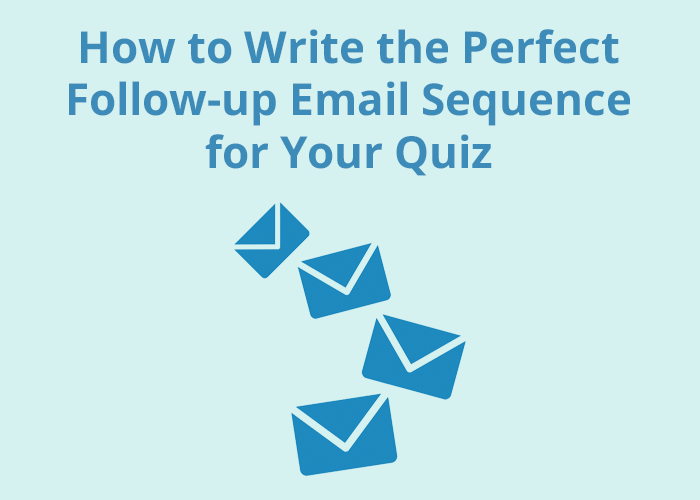 envelopes in an order and How to Write the perfect followup email sequence for your quiz on a blue background