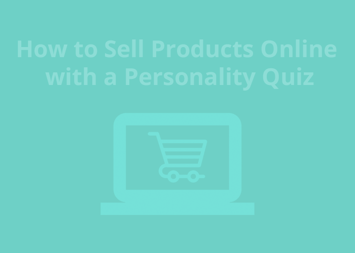 aqua background with laptop icon and carts with How to Sell Products online with a personality quiz